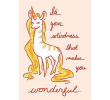Your Weirdness is Wonderful Photographic Print