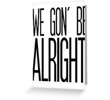 We Gon' Be Alright Greeting Card