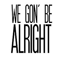 We Gon' Be Alright Photographic Print