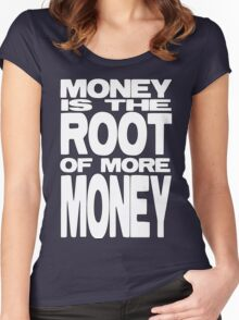 Money is the Root of More Money Women's Fitted Scoop T-Shirt