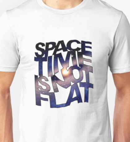 Space Time Is Not Flat Unisex T-Shirt