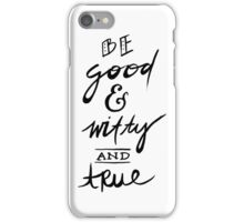 Good & Witty & True iPhone Case/Skin