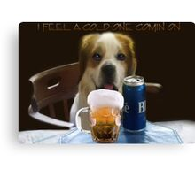 I FEEL A COLD ONE COMIN ON..CAININE BEER-JOURNAL-- PICTURE,PILLOW,TOTE BAG,TEE SHIRT,ECT..CHEERS!! Canvas Print