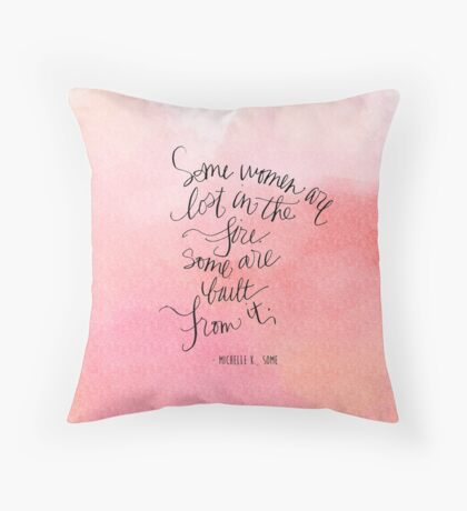 Some women are lost in the fire, some are built from it.  Throw Pillow