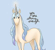 """""""You Are Strong Enough"""" Unicorn by thelatestkate"""
