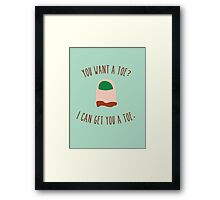 You want a toe? Framed Print