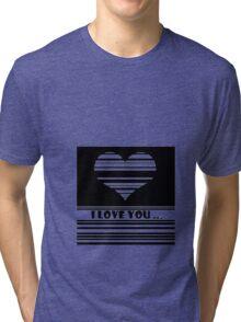 I love you ... Tri-blend T-Shirt