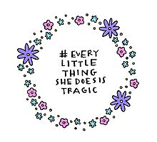 Every Little Things She Does is Tragic Photographic Print
