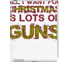 ALL I WANT FOR CHRISTMAS IS LOTS OF GUNS iPad Case/Skin