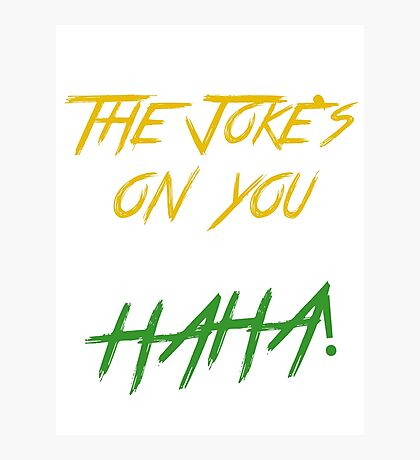 The Joke's on you Photographic Print