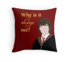 Why is it always me? Throw Pillow