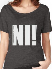 Knights who say...Ni! Women's Relaxed Fit T-Shirt