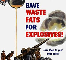 Housewives! Save Waste Fats For Explosives! by warishellstore