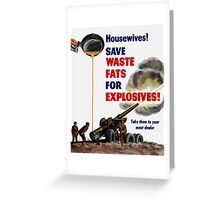 Housewives! Save Waste Fats For Explosives! Greeting Card