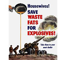 Housewives! Save Waste Fats For Explosives! Photographic Print