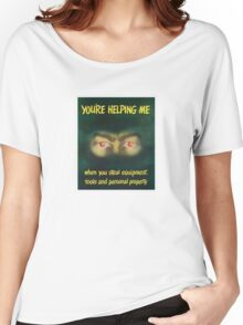 You're helping me when you steal equipment Women's Relaxed Fit T-Shirt