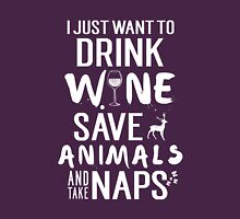 I just want to drink wine save animals and take naps Unisex T-Shirt