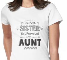 The best sister get promoted to aunt Womens Fitted T-Shirt