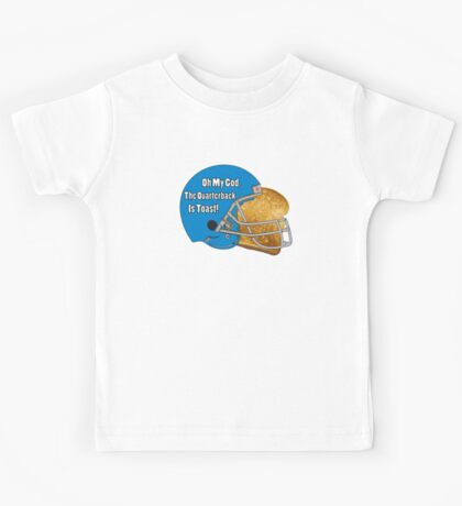 Oh My God, The Quarterback Is Toast! Kids Tee