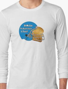 Oh My God, The Quarterback Is Toast! Long Sleeve T-Shirt