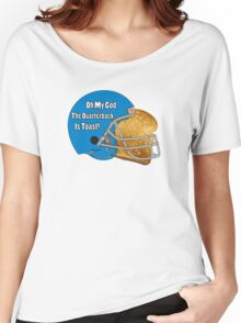 Oh My God, The Quarterback Is Toast! Women's Relaxed Fit T-Shirt