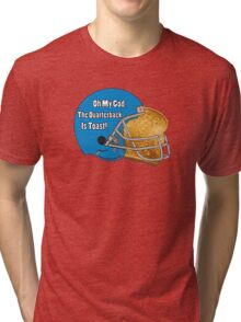 Oh My God, The Quarterback Is Toast! Tri-blend T-Shirt