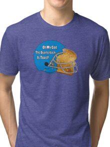 Oh My God, The Quarterback Is Toast! Tri-blend T-Shirt