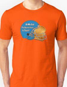 Oh My God, The Quarterback Is Toast! Unisex T-Shirt