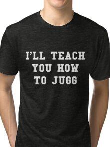 I'll Teach You How To Jugg Tri-blend T-Shirt