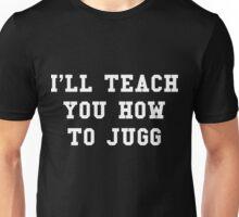 I'll Teach You How To Jugg Unisex T-Shirt