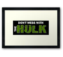 Don't mess with The Hulk Framed Print