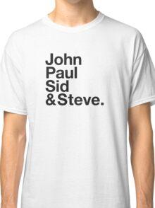JOHN, PAUL, SID & STEVE. Classic T-Shirt