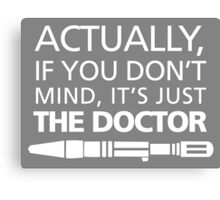 Actually... It's Just the Doctor Canvas Print