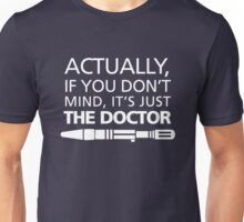 Actually... It's Just the Doctor Unisex T-Shirt