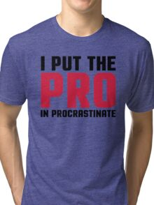 Pro In Procrastinate Funny Quote Tri-blend T-Shirt