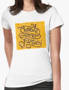 Good Times Are But Fantasy Womens Fitted T-Shirt