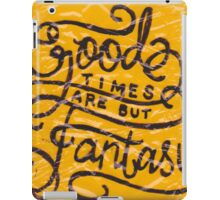 Good Times Are But Fantasy iPad Case/Skin