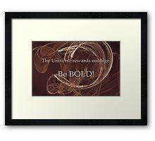 The Universe Rewards Courage Framed Print