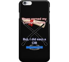 Never Earned a College Degree... iPhone Case/Skin