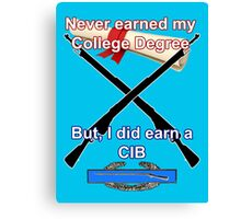 Never Earned a College Degree... Canvas Print
