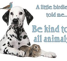 A Little Birdy Told Me - Be Kind to All Animals by Chunga