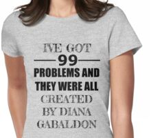 99 Problems, All Created by Diana Gabaldon Womens Fitted T-Shirt