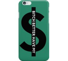 B---- Better Have My Money iPhone Case/Skin
