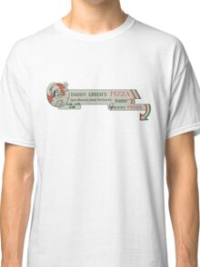 Daddy Green's Pizza! Classic T-Shirt