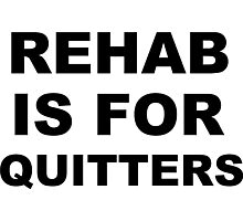 Rehab is for Quitters  Photographic Print