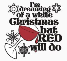 I'm dreaming of a white christmas but red will do by Boogiemonst
