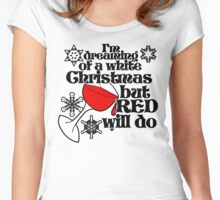 I'm dreaming of a white christmas but red will do Women's Fitted Scoop T-Shirt