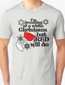 I'm dreaming of a white christmas but red will do T-Shirt