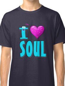 I LOVE SOUL MUSIC. Classic T-Shirt