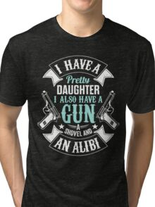 I Have A Pretty Daughter I Also Have a Gun T Shirts & Hoodies Tri-blend T-Shirt